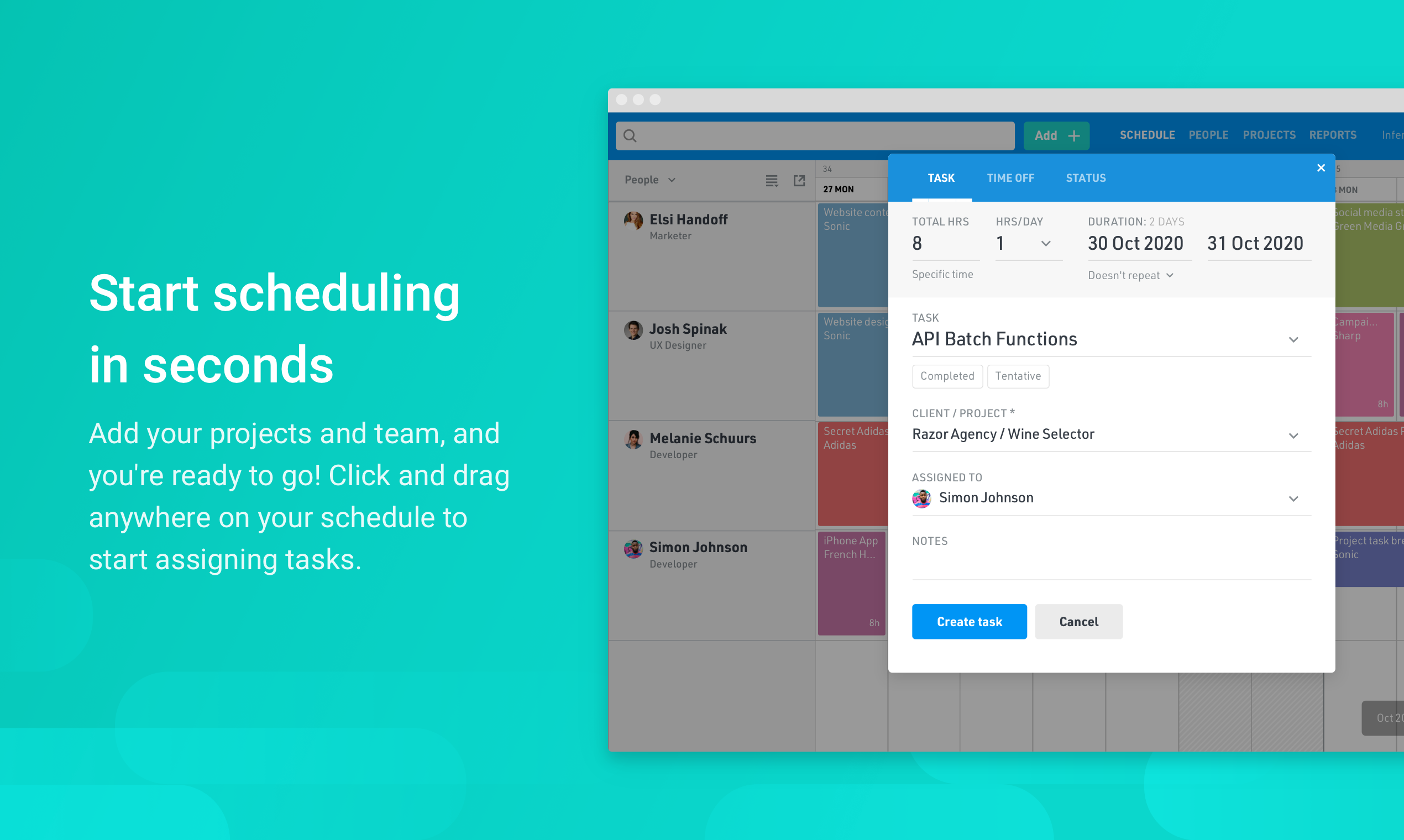 Start assigning tasks in seconds by clicking anywhere on your schedule. Make changes quickly with powerful editing tools and scenario plan by assigning tentative tasks on your schedule.