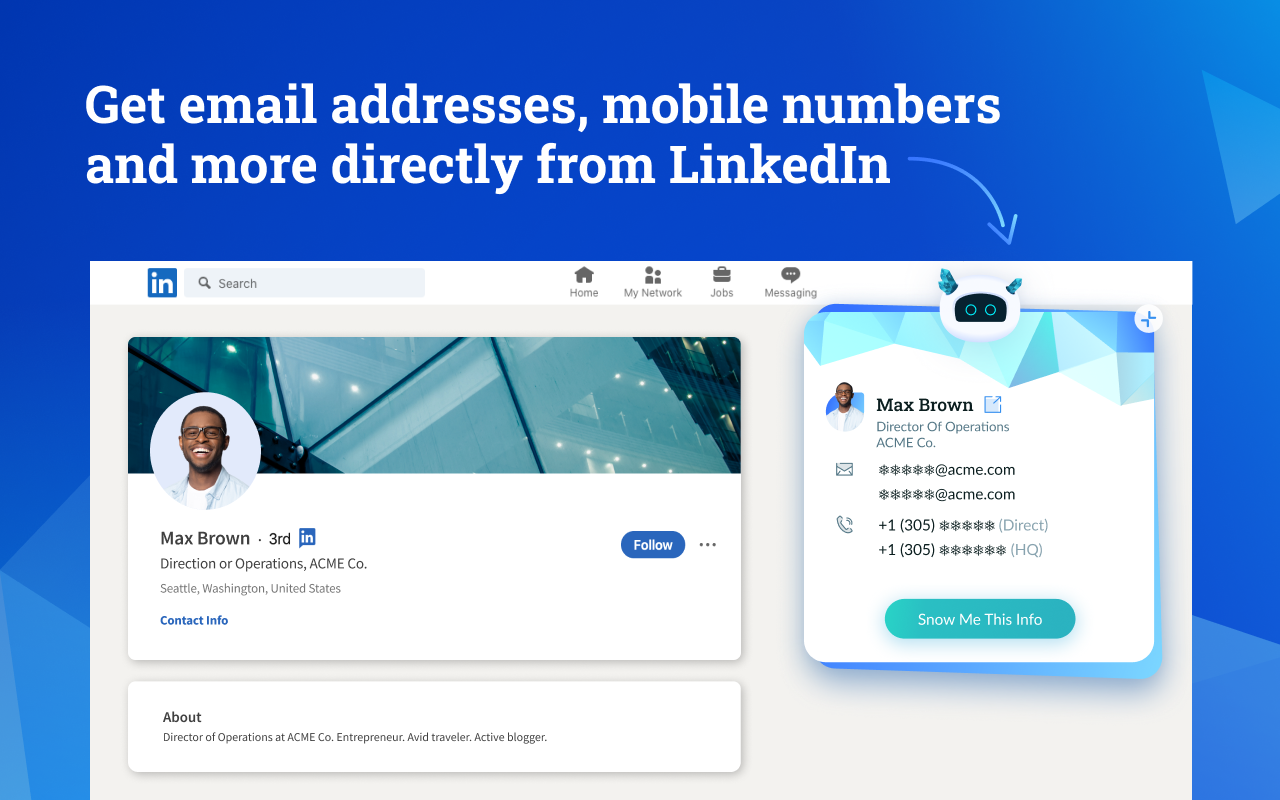 Get contact information, including email addresses, direct dial and mobile numbers directly from LinkedIn profiles and company websites, without leaving your browser.