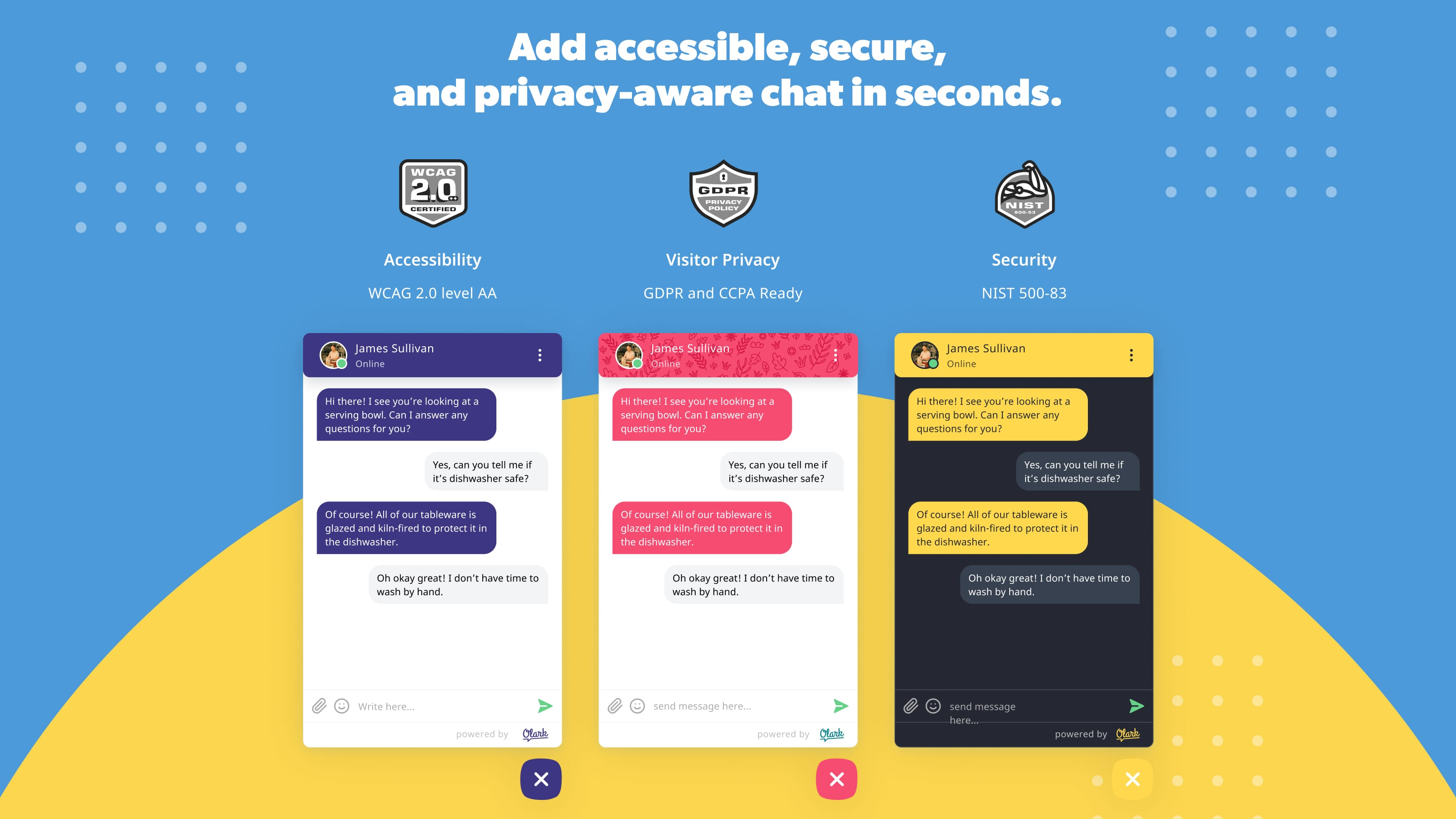 Add accessible, secure, and privacy-aware chat in seconds.