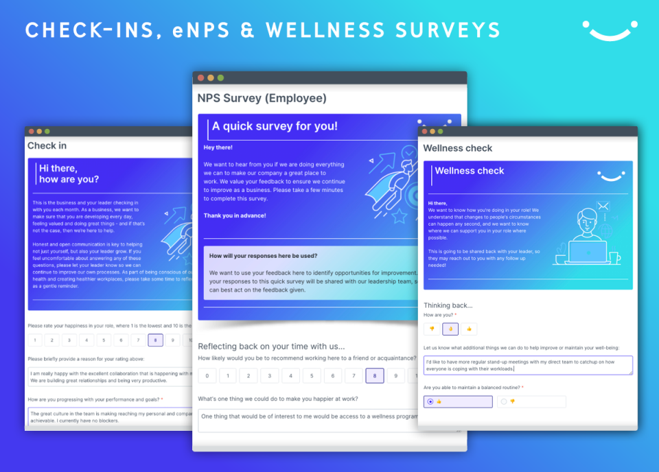 EMPLOYEE CHECK-INS In a matter of minutes our check-in captures employee achievements, how team members are feeling, roadblocks they may be facing, and any support or clarification they need in their role.