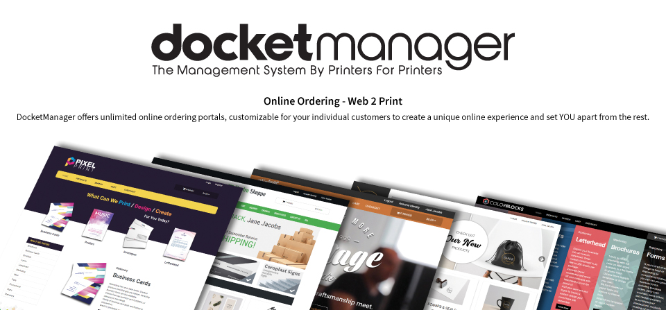 Online Ordering Web 2 Print. DocketManager offers unlimited online ordering portals, customizable for your individual customers to create a unique online experience and set Your Part from the rest.
