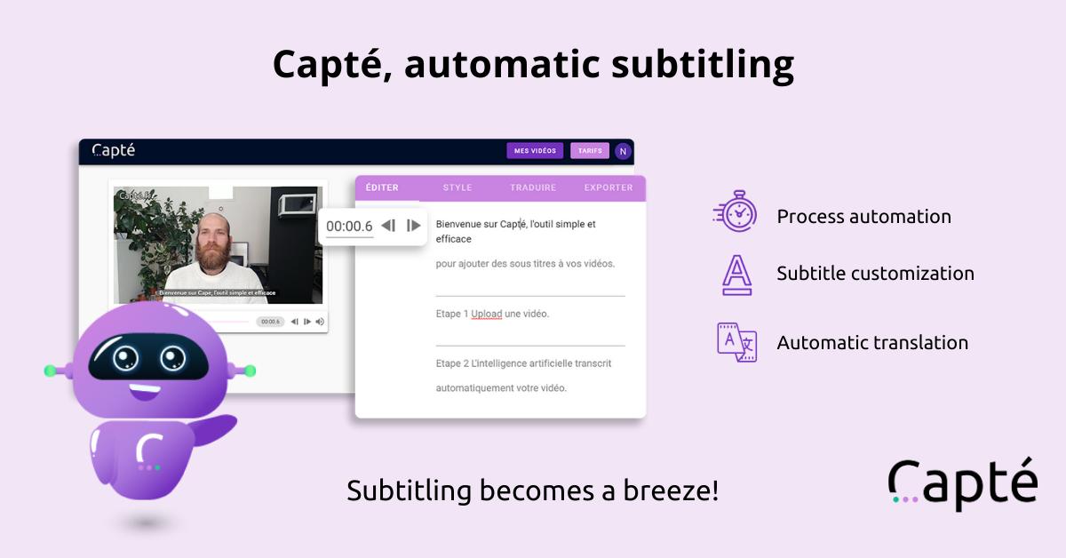 Capté, automatic subtitling : process automation, subtitle customization, automatic transcription. Subtitling becomes a breeze!