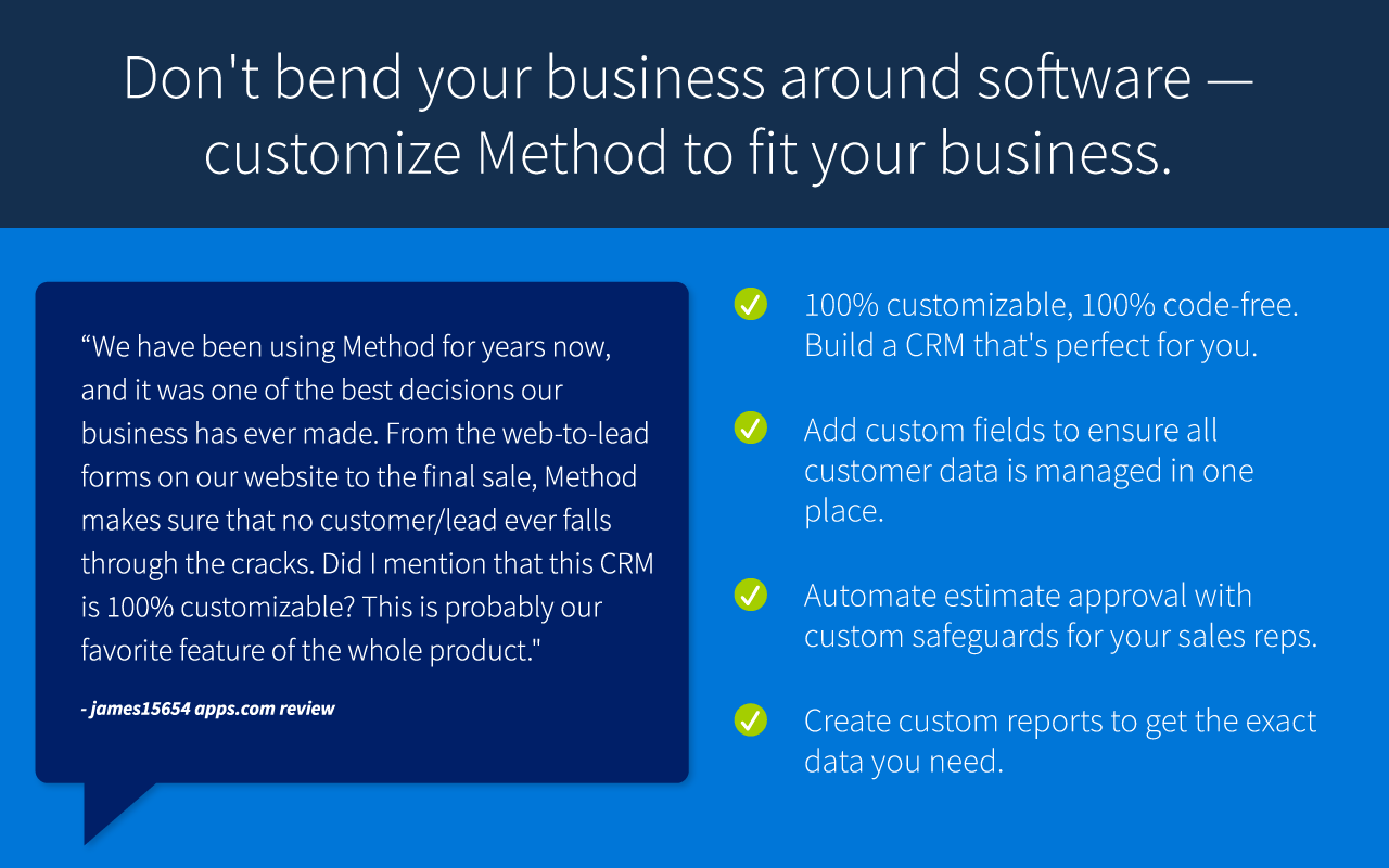 Don't bend your business around software - customize Method to fit your business.
