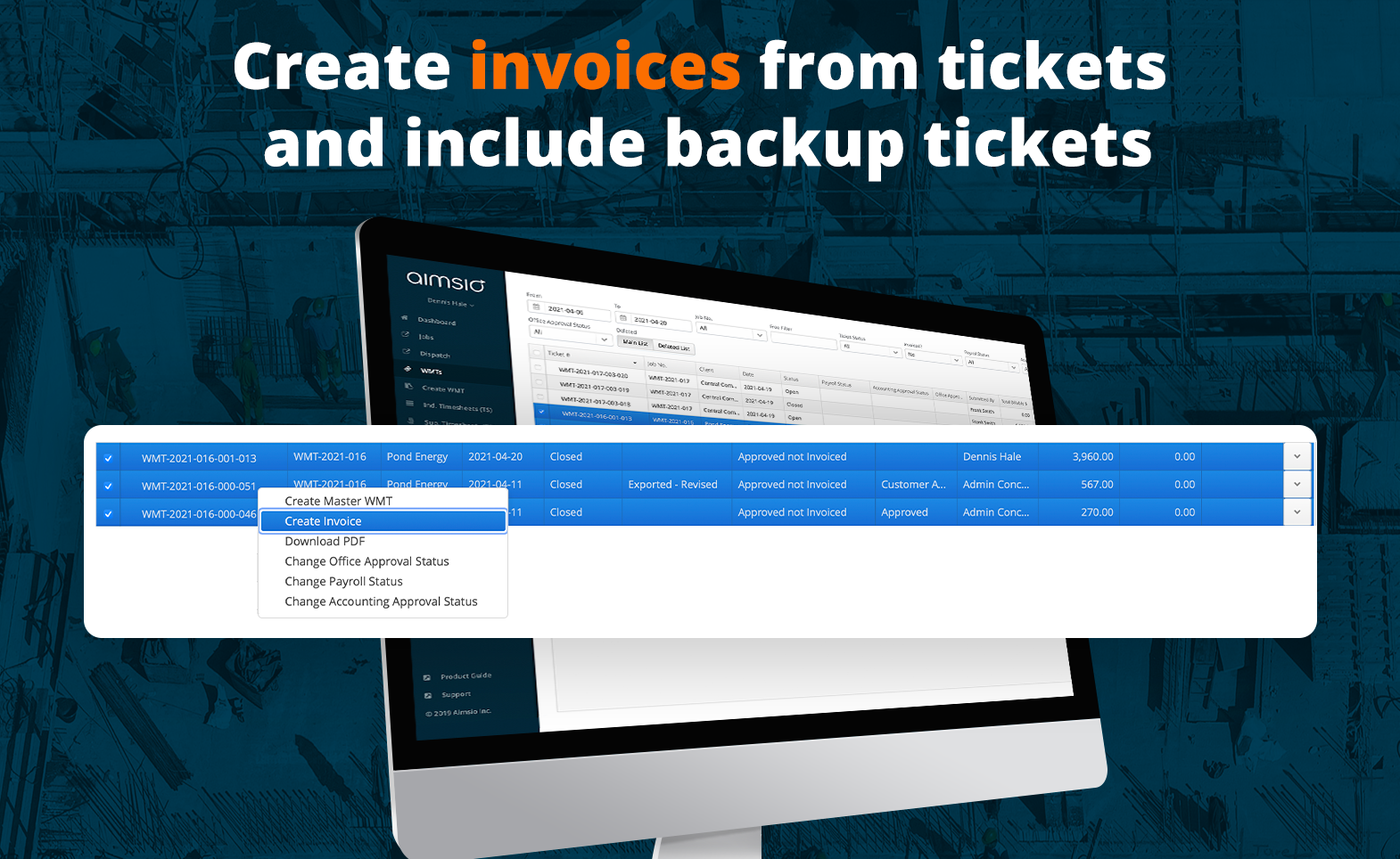 With Aimsio, it's simple to create an invoice from field tickets. Simply select the tickets you'd like to include and create an invoice. You can even choose to include back up tickets with the invoice when you send it to customers.
