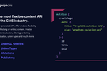 GraphCMS screenshot: GraphCMS has the most flexible Content API in the Headless CMS industry, supporting powerful GraphQL queries, GraphQL mutations, Union Types, and advanced editorial experiences.