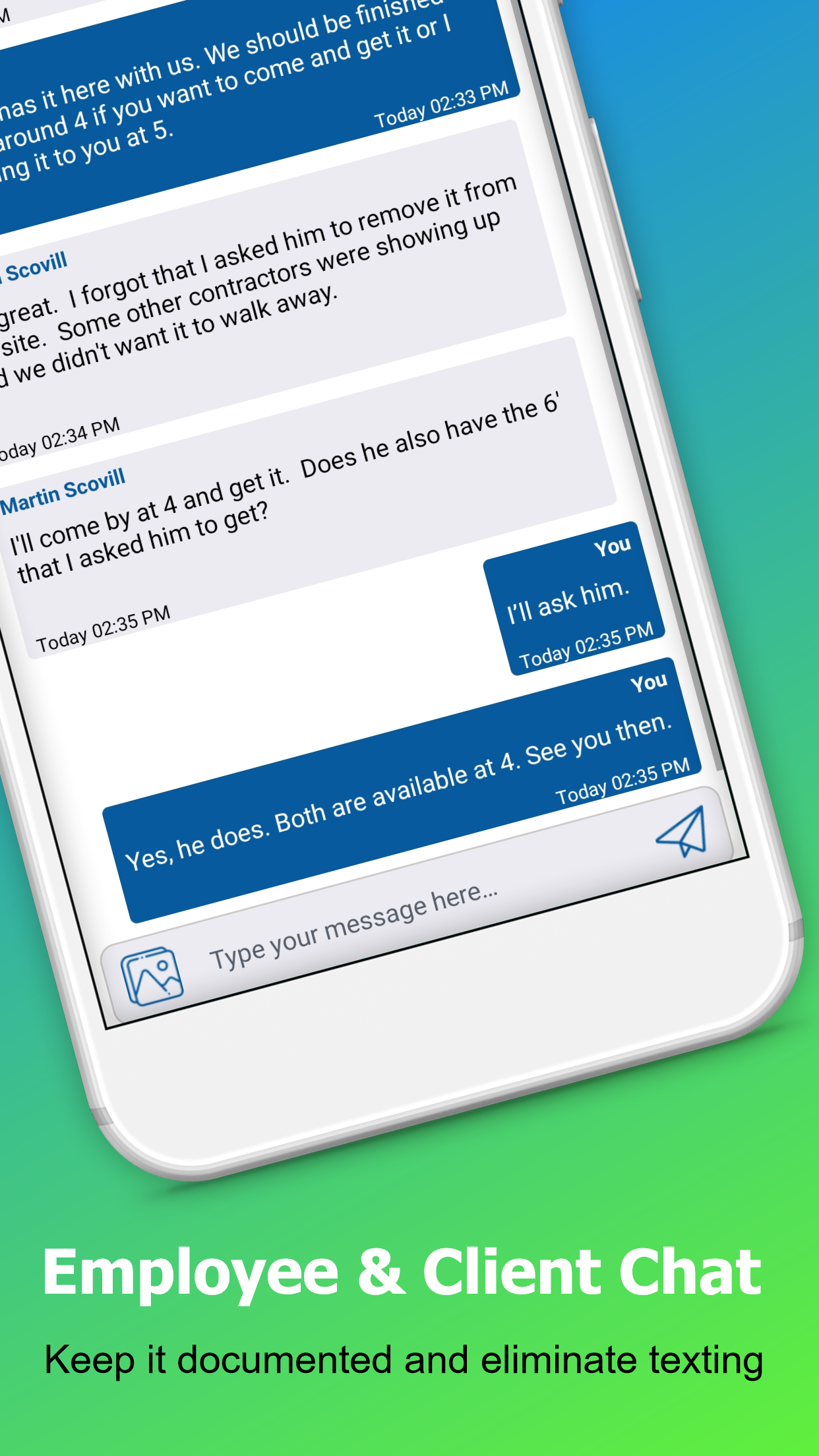 Keep everyone in the loop with team chat and project name.  No more text messages that keep critical people uninformed.