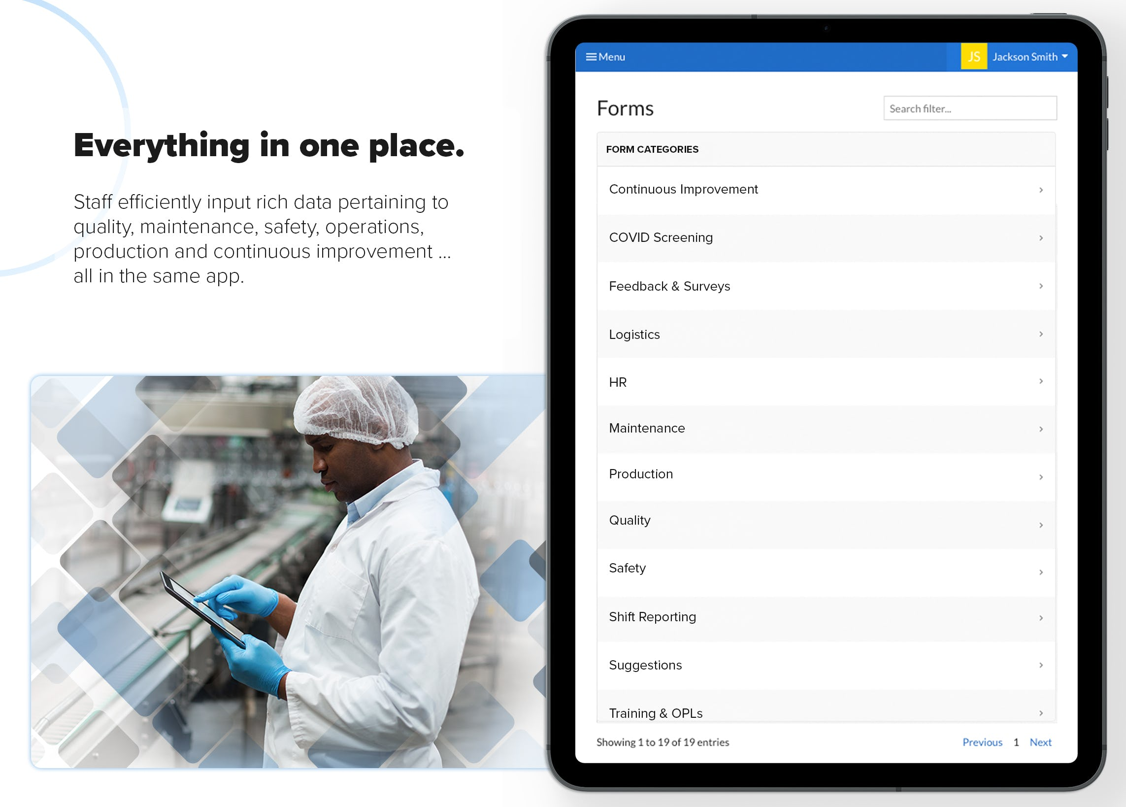 Everything in one place.   Staff efficiently input rich data pertaining to quality, maintenance, safety, operations, production and continuous improvement ... all in the same app.