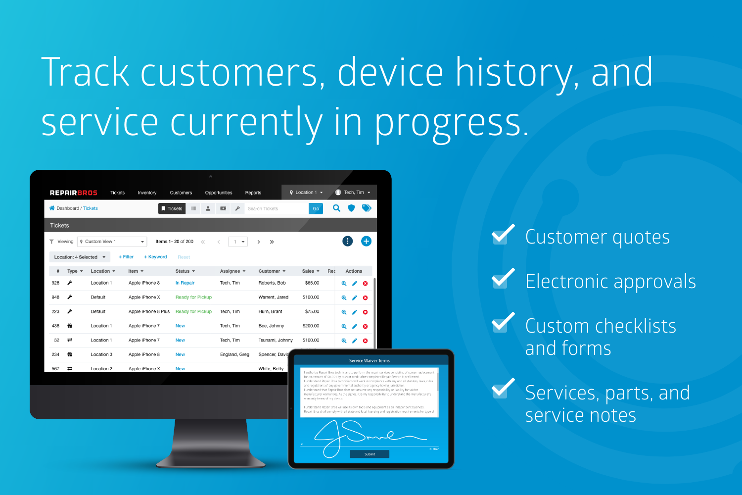 Track customers, device history, and service currently in progress.