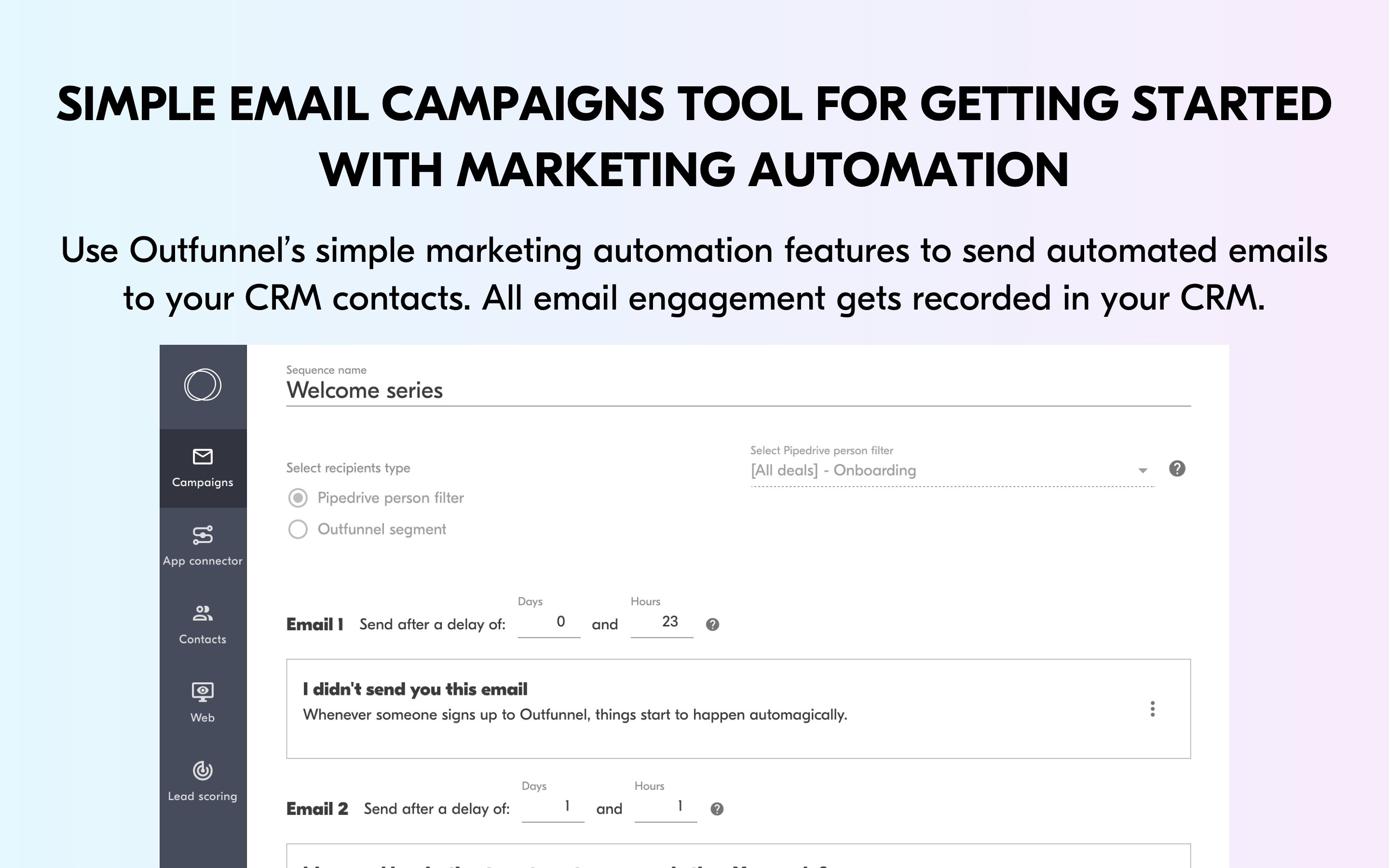 Finally, our simple email campaigns tool is great for getting started with marketing automation in sync with your CRM.