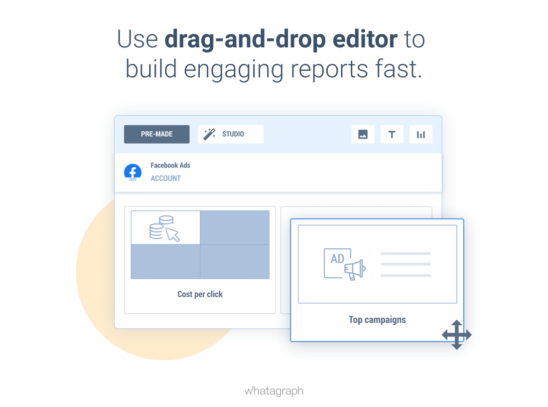 Use the drag-and-drop editor to build engaging reports fast with Whatagraph
