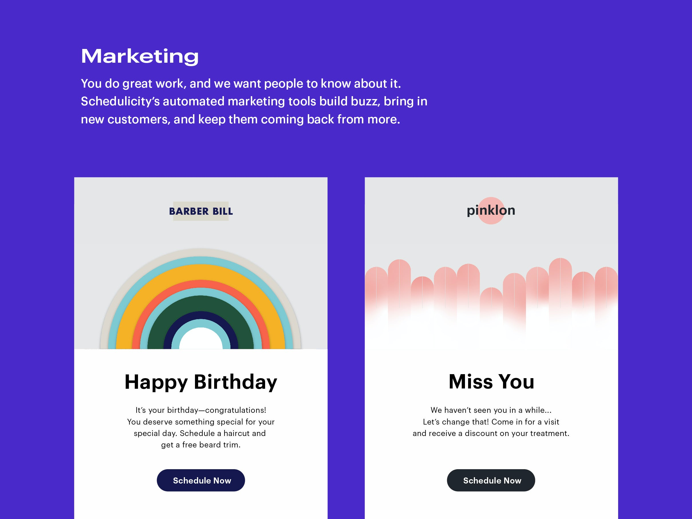 Schedulicity Software - Marketing: You do great work, and we want people to know about it. Schedulicity's automated marketing tools build buzz, bring in new customers, and keep them coming back from more.