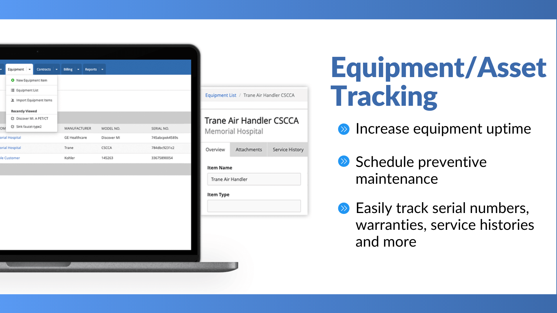 Increase equipment uptime and easily track serial numbers, warranties, service histories, and more.