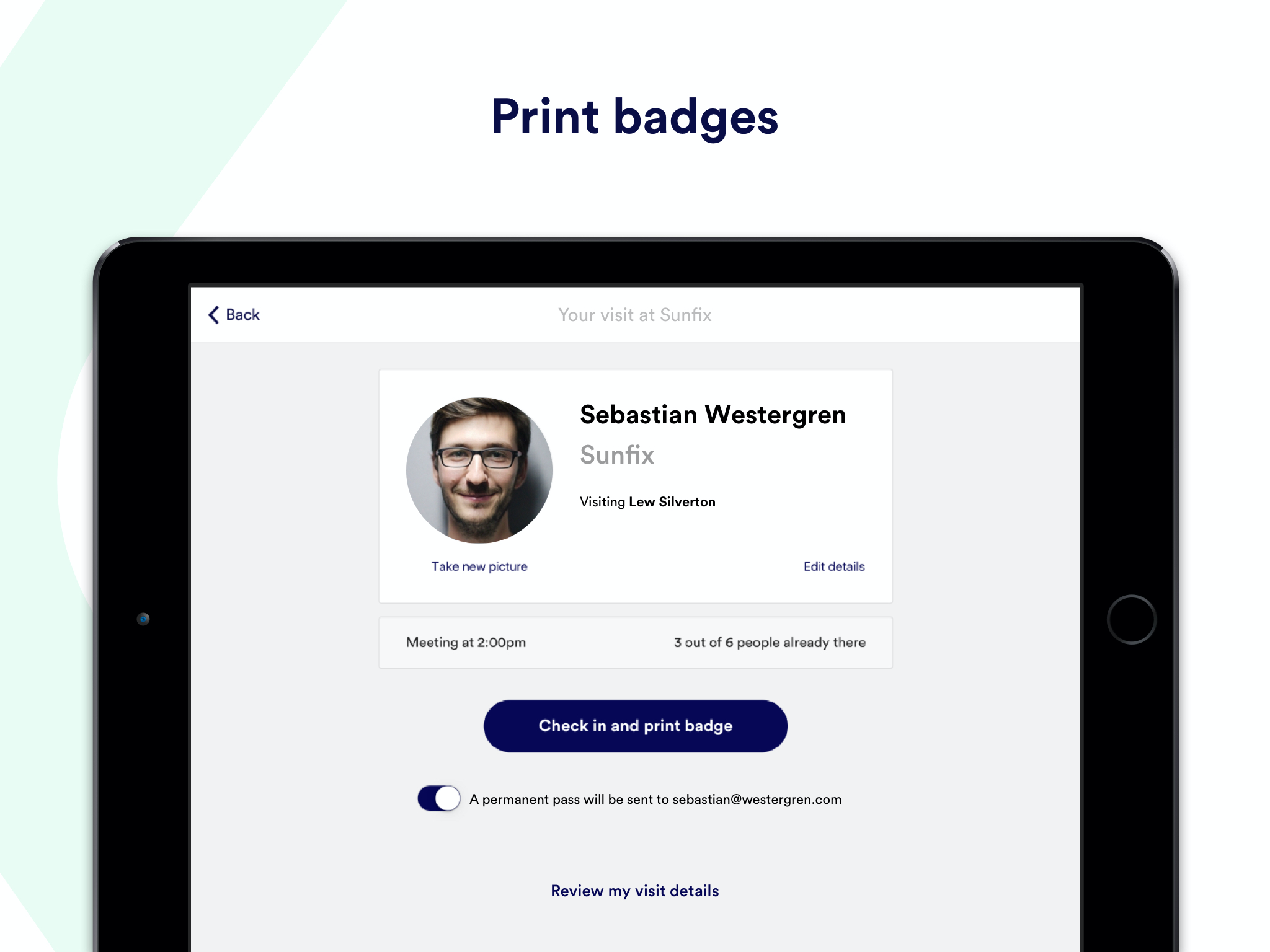 Customize badges with all the information you find necessary: a picture, the visitor's name, the host's name, the type of visitor, the Wi-Fi password, a QR code, and more.
