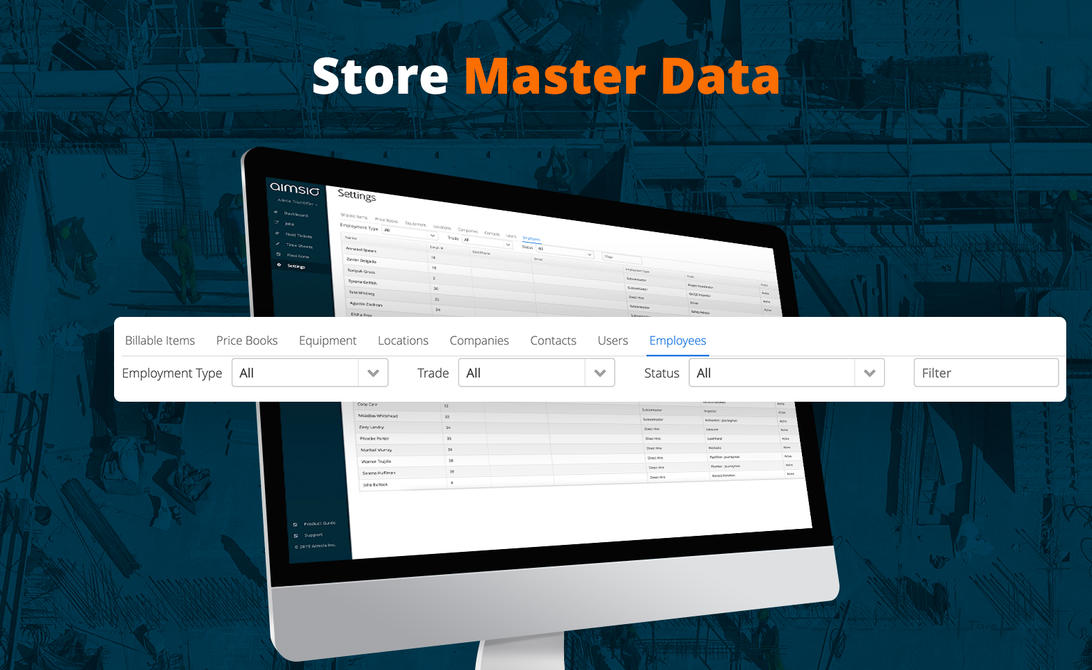 Store Master Data to keep track of employees, equipment, billable items, price books, locations, companies, contacts, and users. Master Data is used throughout Aimsio to make filling out tickets and timesheets simple.