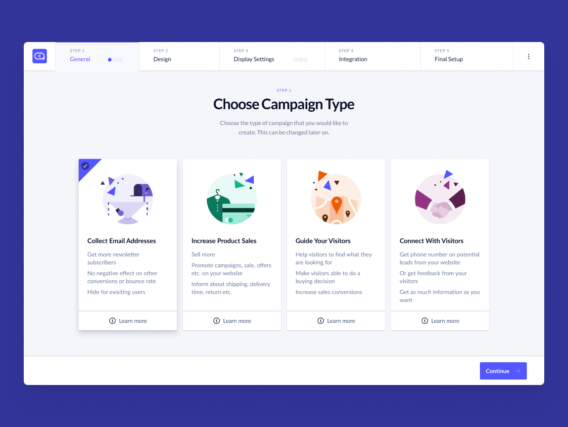 Select a goal for your campaigns. Collect email addresses, increase product sales, guide your visitors or connect with visitors.