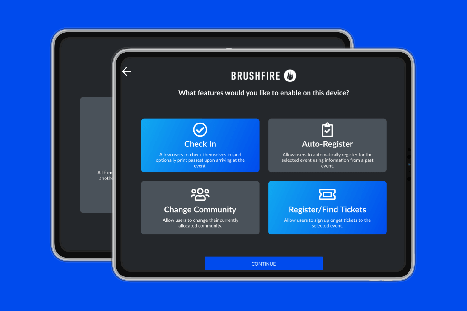 Fully control your event from the Brushfire iPad or turn it into a self-service kiosk for your event.