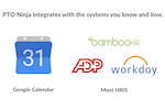 PTO by Roots screenshot: With integrations in GSuite, Outlook, and most HRIS - including BambooHR, ADP, Workday and more -  PTO Ninja is built to handle all of your time off needs.