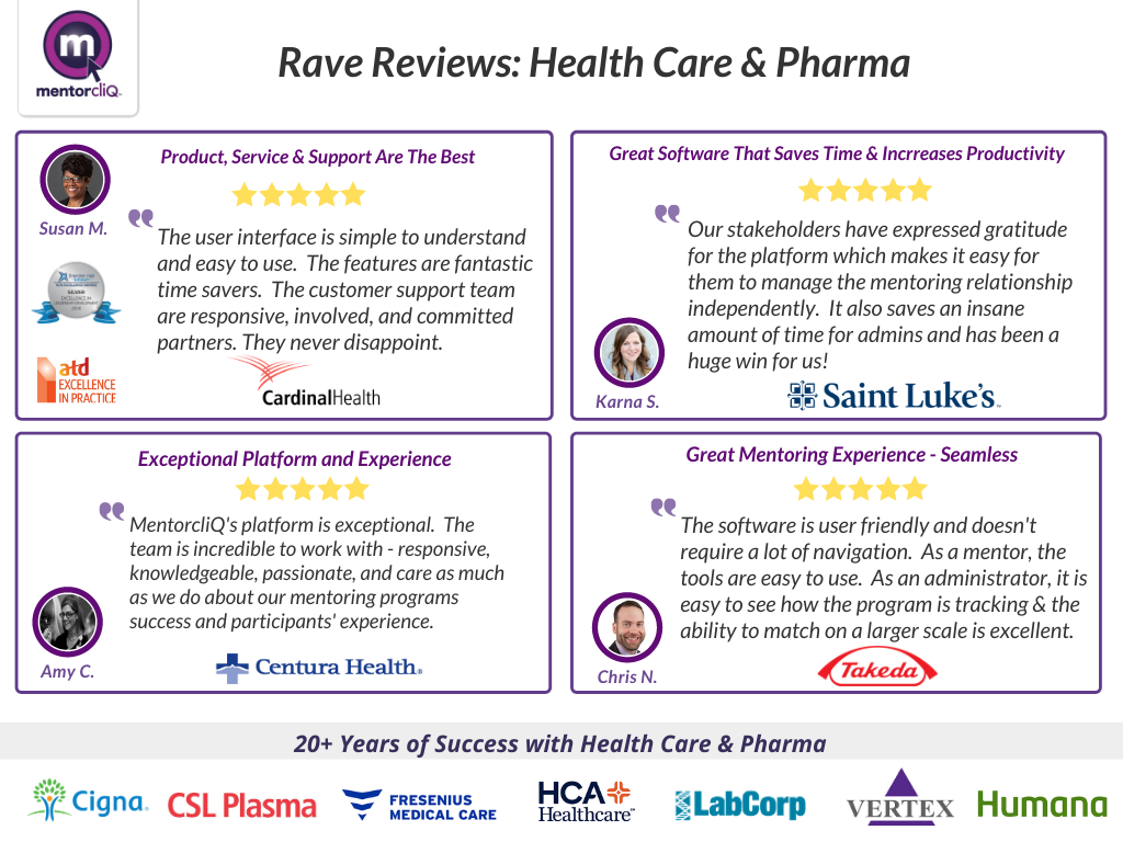 MentorcliQ has 20+ years of success with global healthcare, pharmacy, and insurance enterprises. Read some of the company reviews from healthcare services organizations who trust MentorcliQ with their talent engagement strategy.